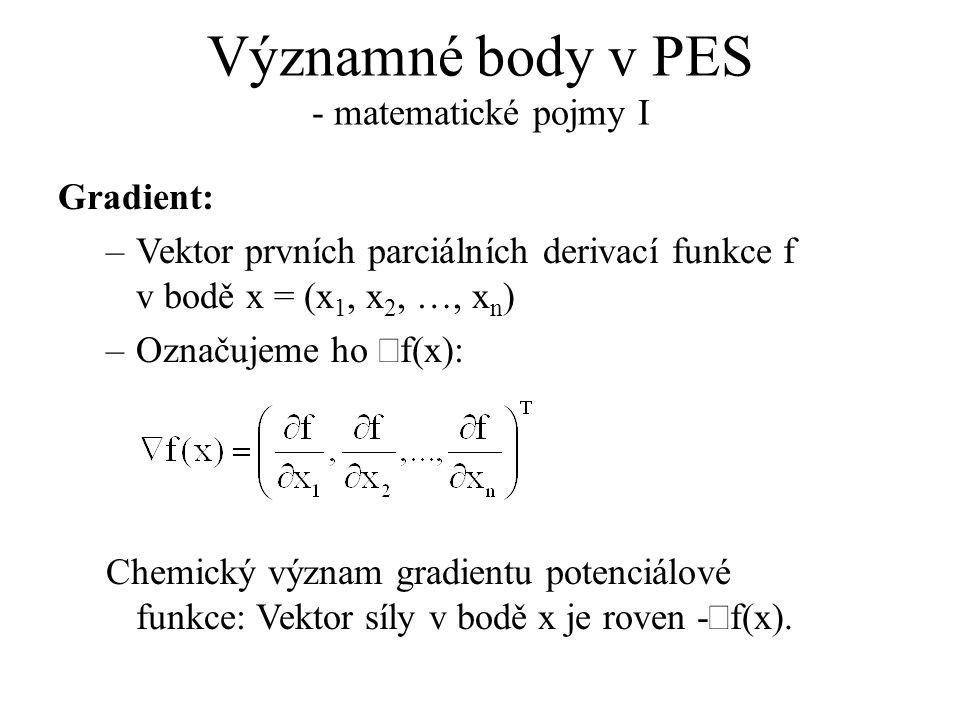 Významné body v PES - matematické pojmy I Gradient: –Vektor prvních parciálních derivací funkce f v bodě x = (x 1, x 2, …, x n ) –Označujeme ho  f(x)