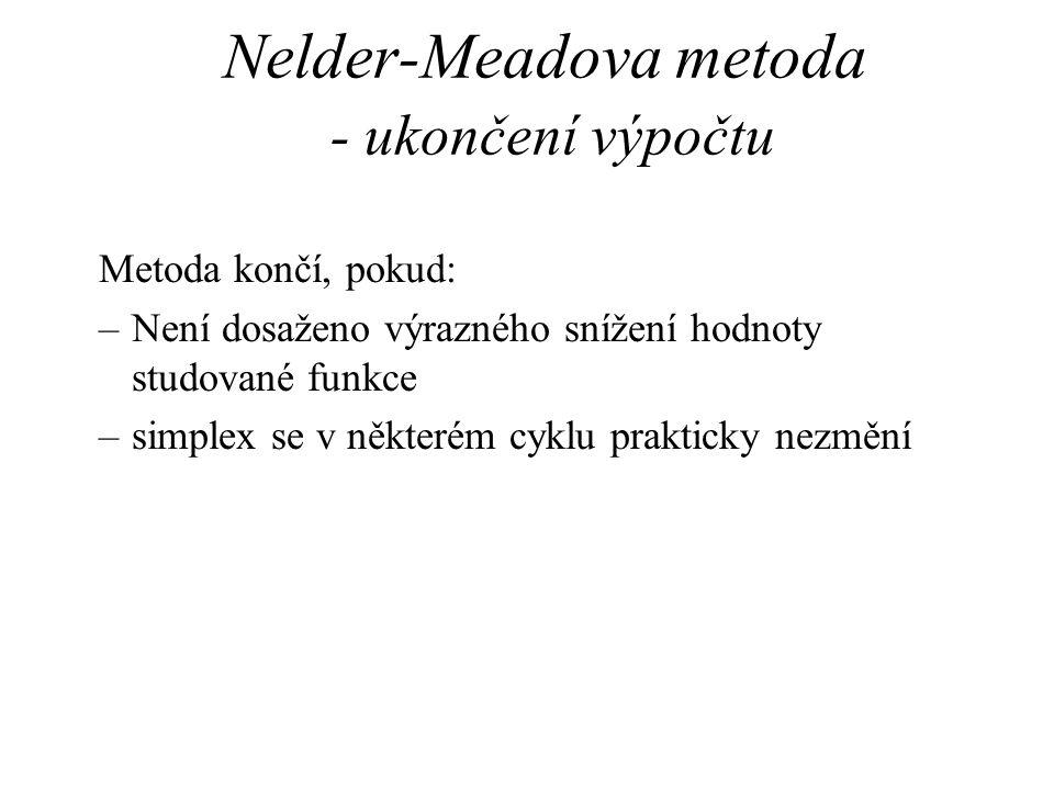Nelder-Meadova metoda - ukončení výpočtu Metoda končí, pokud: –Není dosaženo výrazného snížení hodnoty studované funkce –simplex se v některém cyklu p
