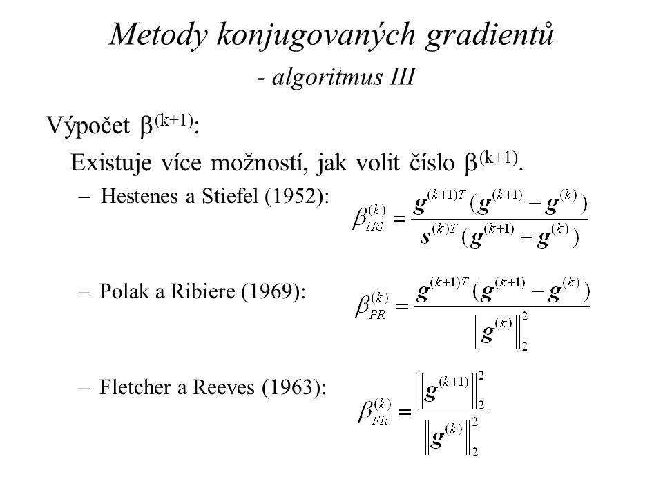 Metody konjugovaných gradientů - algoritmus III Výpočet  (k+1) : Existuje více možností, jak volit číslo  (k+1). –Hestenes a Stiefel (1952): –Polak