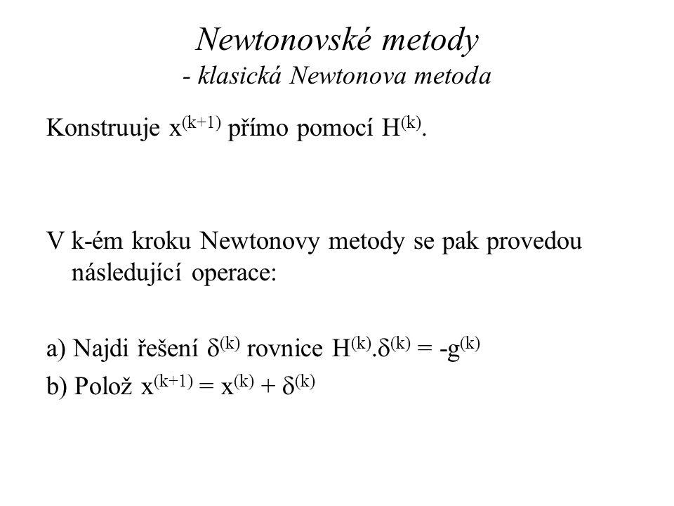 Newtonovské metody - klasická Newtonova metoda Konstruuje x (k+1) přímo pomocí H (k). V k-ém kroku Newtonovy metody se pak provedou následující operac