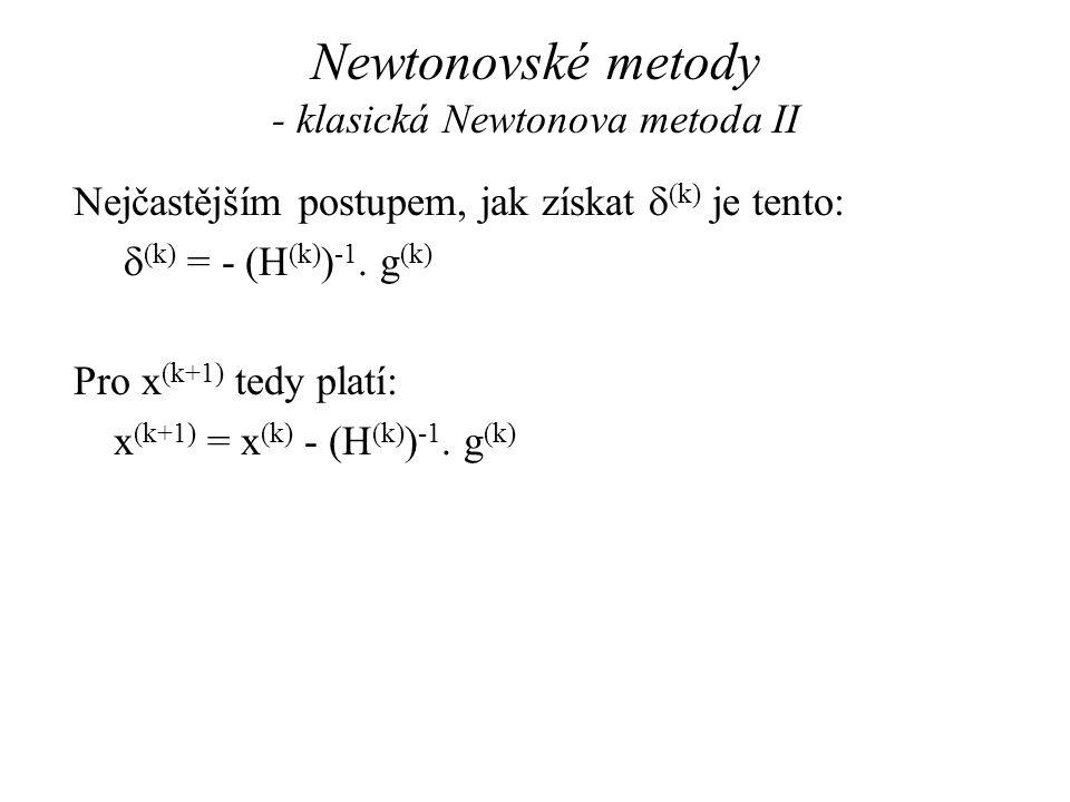 Newtonovské metody - klasická Newtonova metoda II Nejčastějším postupem, jak získat  (k) je tento:  (k) = - (H (k) ) -1. g (k) Pro x (k+1) tedy plat