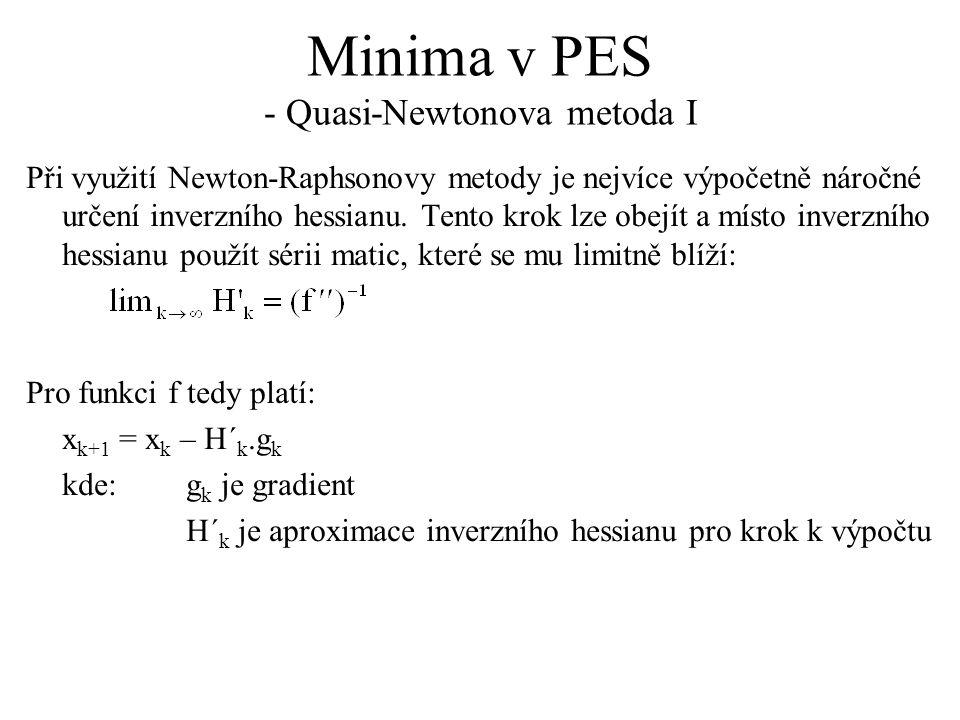Minima v PES - Quasi-Newtonova metoda I Při využití Newton-Raphsonovy metody je nejvíce výpočetně náročné určení inverzního hessianu. Tento krok lze o
