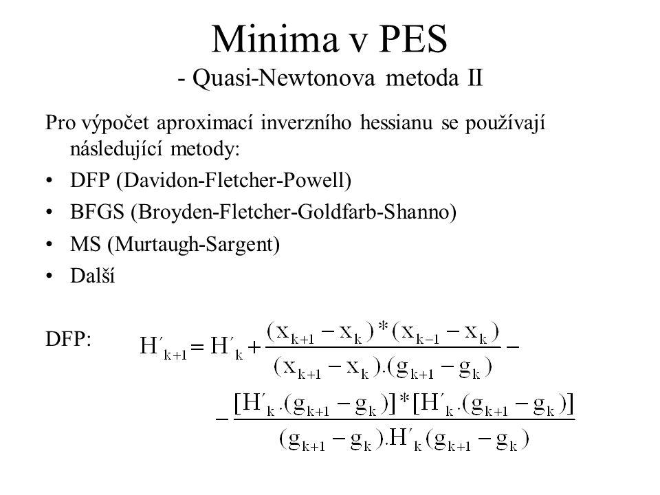 Minima v PES - Quasi-Newtonova metoda II Pro výpočet aproximací inverzního hessianu se používají následující metody: DFP (Davidon-Fletcher-Powell) BFG