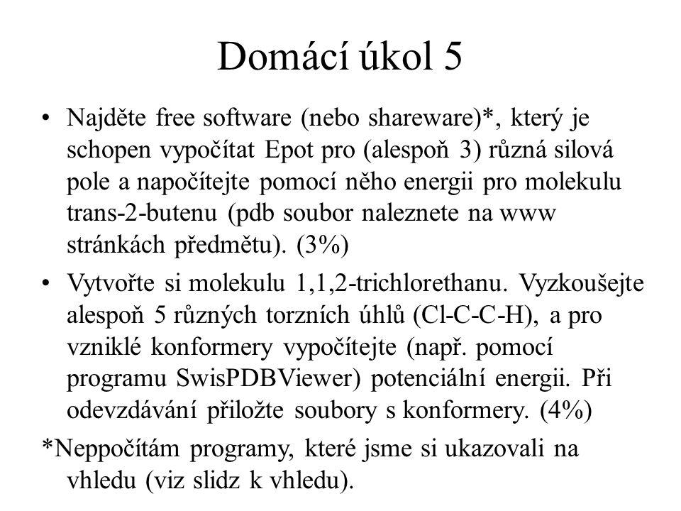 Domácí úkol 5 Najděte free software (nebo shareware)*, který je schopen vypočítat Epot pro (alespoň 3) různá silová pole a napočítejte pomocí něho ene