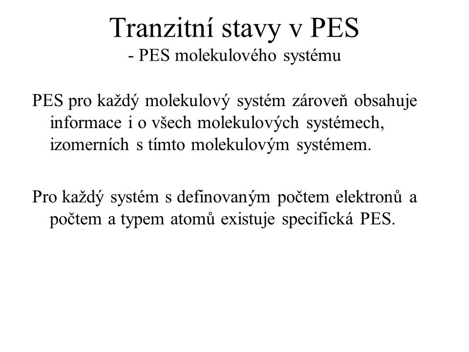 Tranzitní stavy v PES - PES molekulového systému PES pro každý molekulový systém zároveň obsahuje informace i o všech molekulových systémech, izomerní