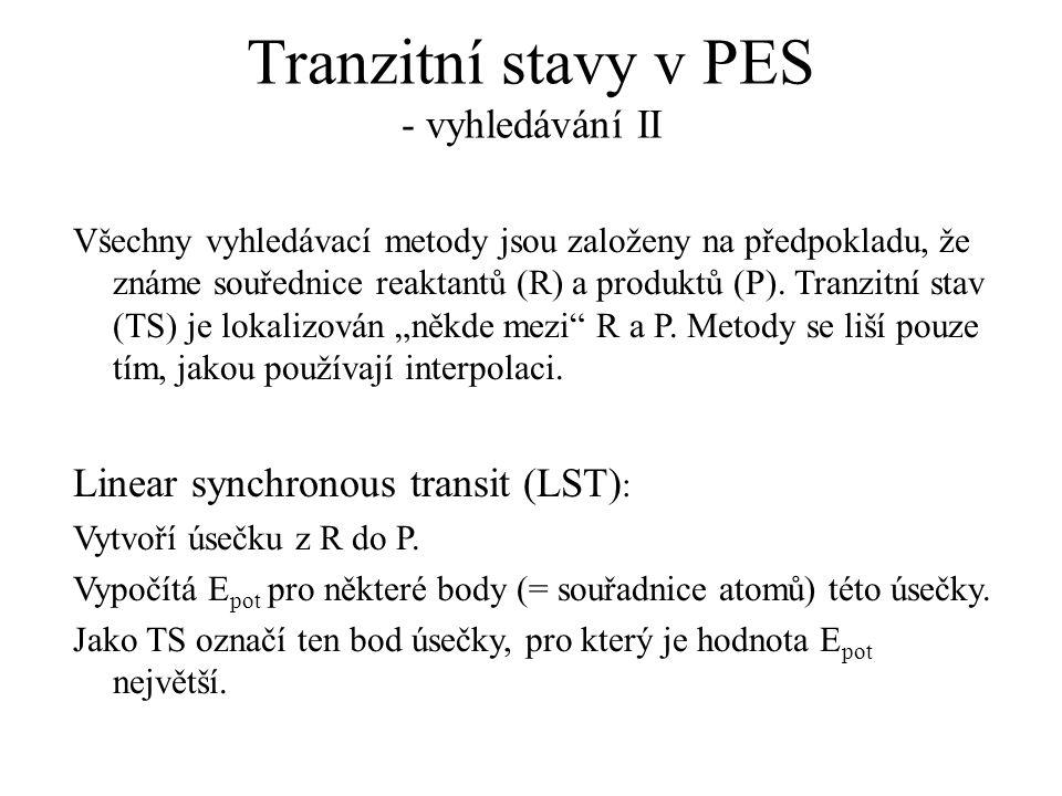 Tranzitní stavy v PES - vyhledávání II Všechny vyhledávací metody jsou založeny na předpokladu, že známe souřednice reaktantů (R) a produktů (P). Tran