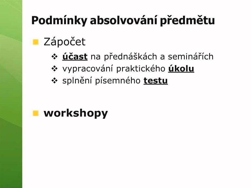 Podmínky absolvování předmětu Zápočet  účast na přednáškách a seminářích  vypracování praktického úkolu  splnění písemného testu workshopy