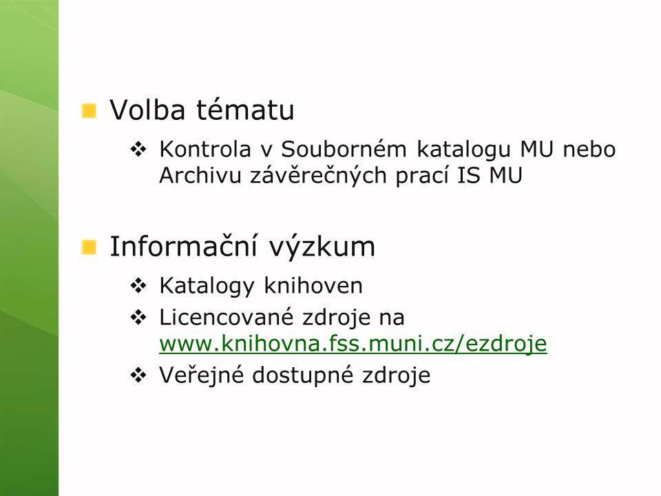 Volba tématu  Kontrola v Souborném katalogu MU nebo Archivu závěrečných prací IS MU Informační výzkum  Katalogy knihoven  Licencované zdroje na www.knihovna.fss.muni.cz/ezdroje www.knihovna.fss.muni.cz/ezdroje  Veřejné dostupné zdroje