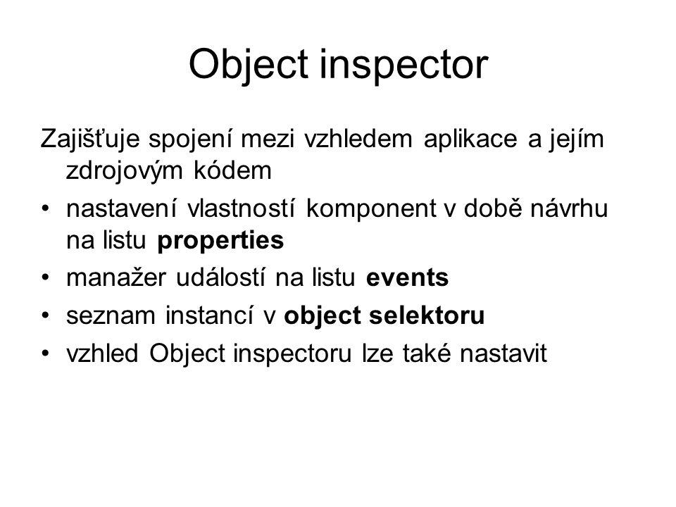 Object inspector Zajišťuje spojení mezi vzhledem aplikace a jejím zdrojovým kódem nastavení vlastností komponent v době návrhu na listu properties man