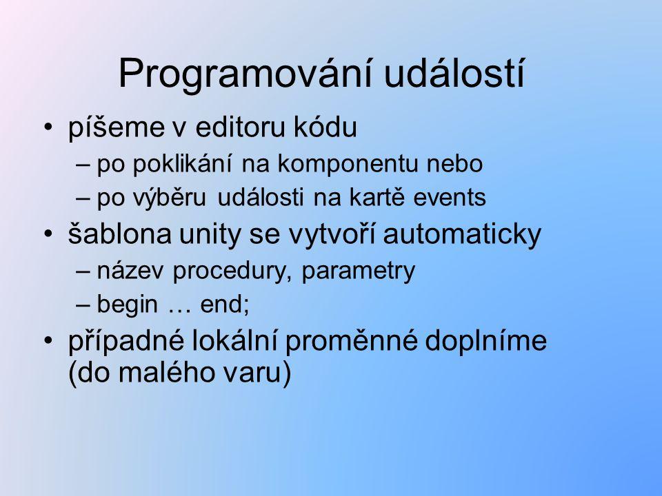 Programování událostí píšeme v editoru kódu –po poklikání na komponentu nebo –po výběru události na kartě events šablona unity se vytvoří automaticky