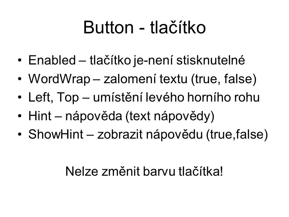 Button - tlačítko Enabled – tlačítko je-není stisknutelné WordWrap – zalomení textu (true, false) Left, Top – umístění levého horního rohu Hint – nápo