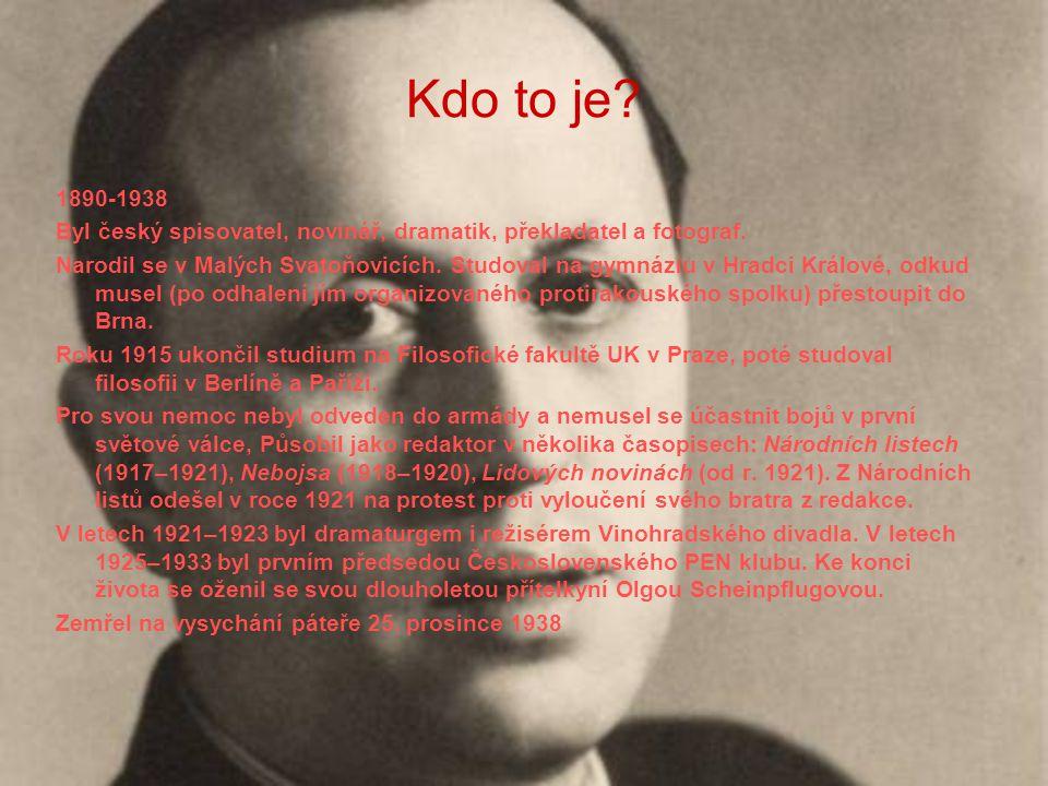 Kdo to je. 1890-1938 Byl český spisovatel, novinář, dramatik, překladatel a fotograf.