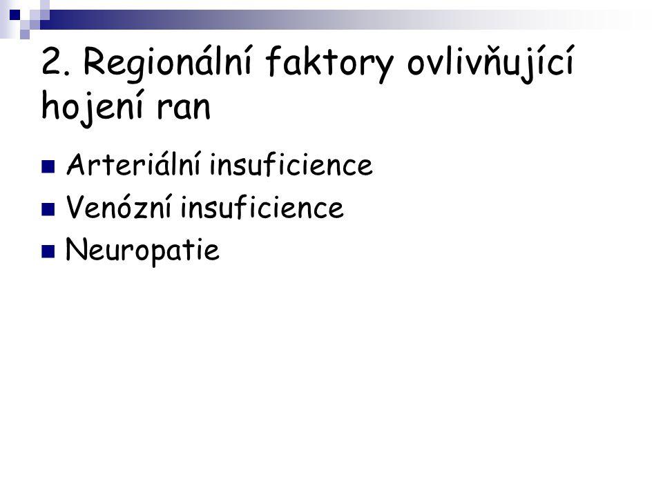 2. Regionální faktory ovlivňující hojení ran Arteriální insuficience Venózní insuficience Neuropatie