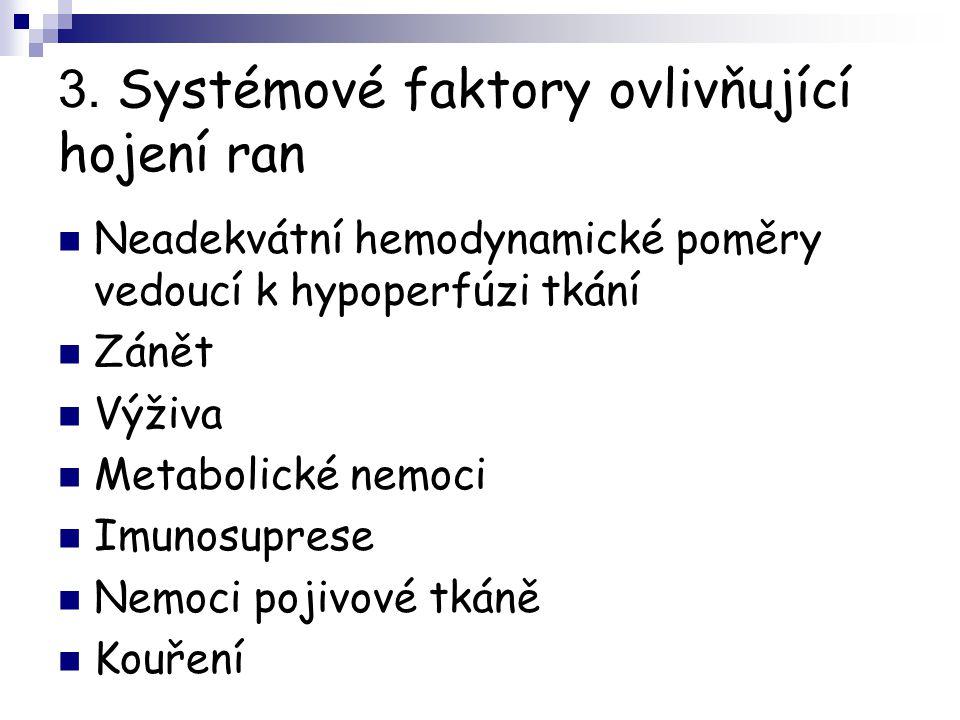 3. Systémové faktory ovlivňující hojení ran Neadekvátní hemodynamické poměry vedoucí k hypoperfúzi tkání Zánět Výživa Metabolické nemoci Imunosuprese
