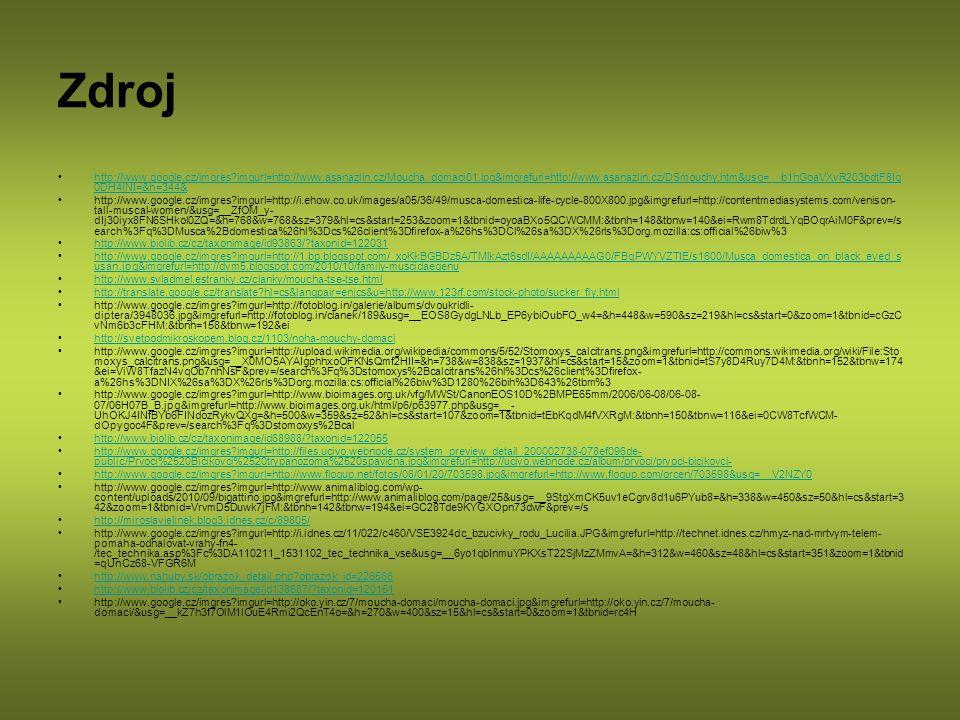 Zdroj http://www.google.cz/imgres?imgurl=http://www.asanazlin.cz/Moucha_domaci01.jpg&imgrefurl=http://www.asanazlin.cz/DSmouchy.htm&usg=__b1hGoaVXvR20