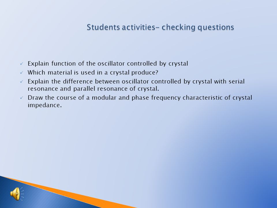 Explain function of the oscillator controlled by crystal Which material is used in a crystal produce.