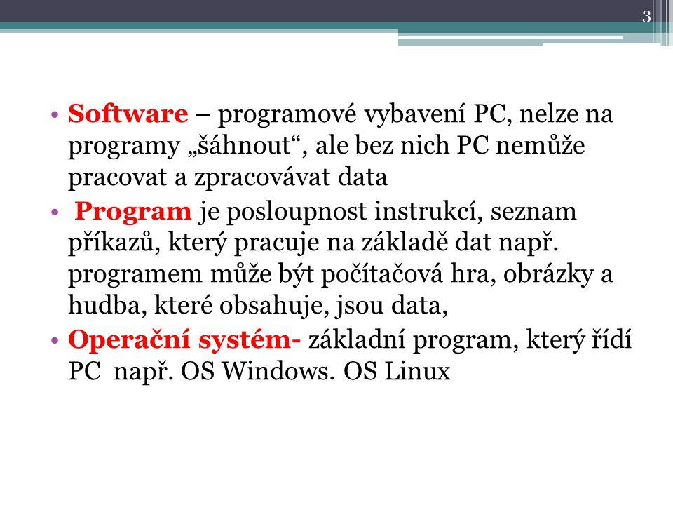 """Software – programové vybavení PC, nelze na programy """"šáhnout , ale bez nich PC nemůže pracovat a zpracovávat data Program je posloupnost instrukcí, seznam příkazů, který pracuje na základě dat např."""