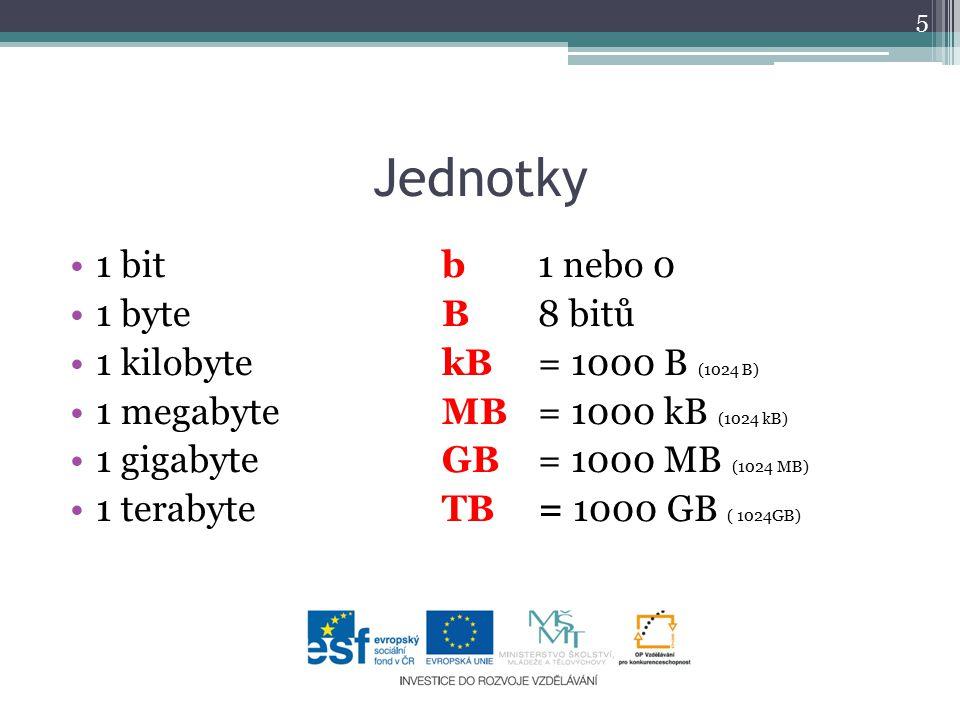 Jednotky 1 bitb1 nebo 0 1 byteB8 bitů 1 kilobytekB= 1000 B (1024 B) 1 megabyteMB= 1000 kB (1024 kB) 1 gigabyteGB= 1000 MB (1024 MB) 1 terabyteTB= 1000 GB ( 1024GB) 5