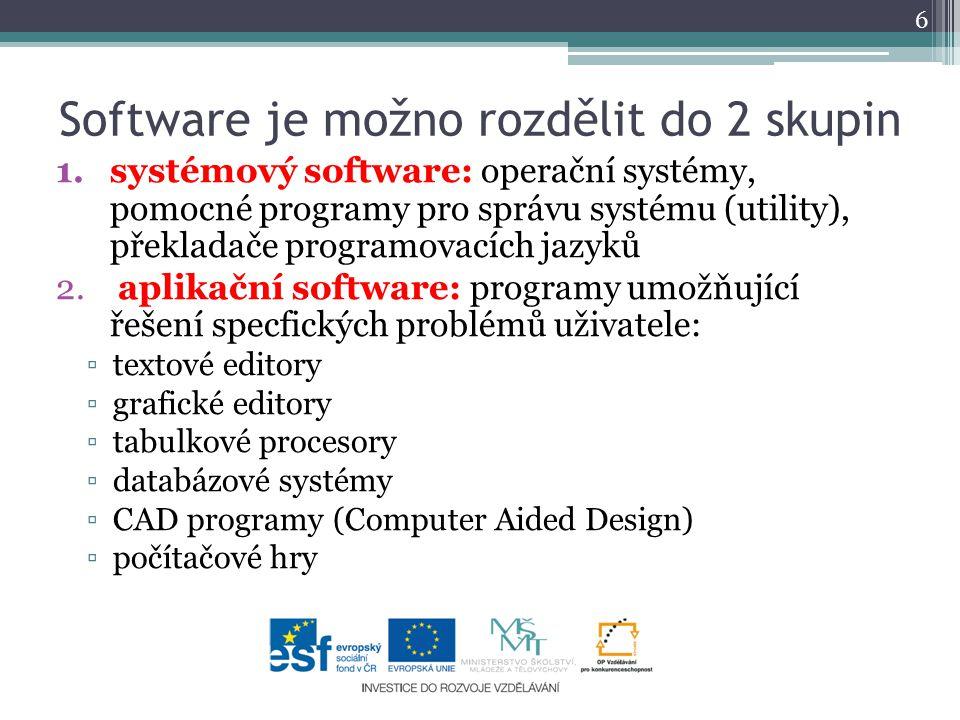 Software je možno rozdělit do 2 skupin 1.systémový software: operační systémy, pomocné programy pro správu systému (utility), překladače programovacích jazyků 2.