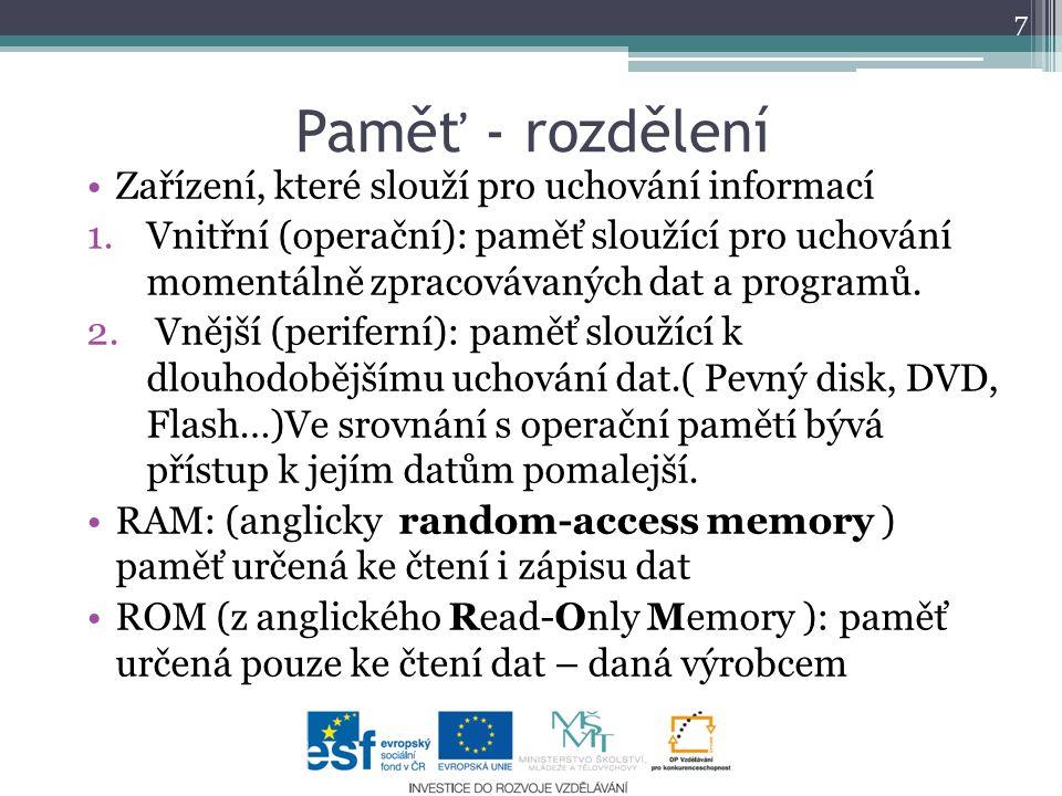 Paměť - rozdělení Zařízení, které slouží pro uchování informací 1.Vnitřní (operační): paměť sloužící pro uchování momentálně zpracovávaných dat a programů.