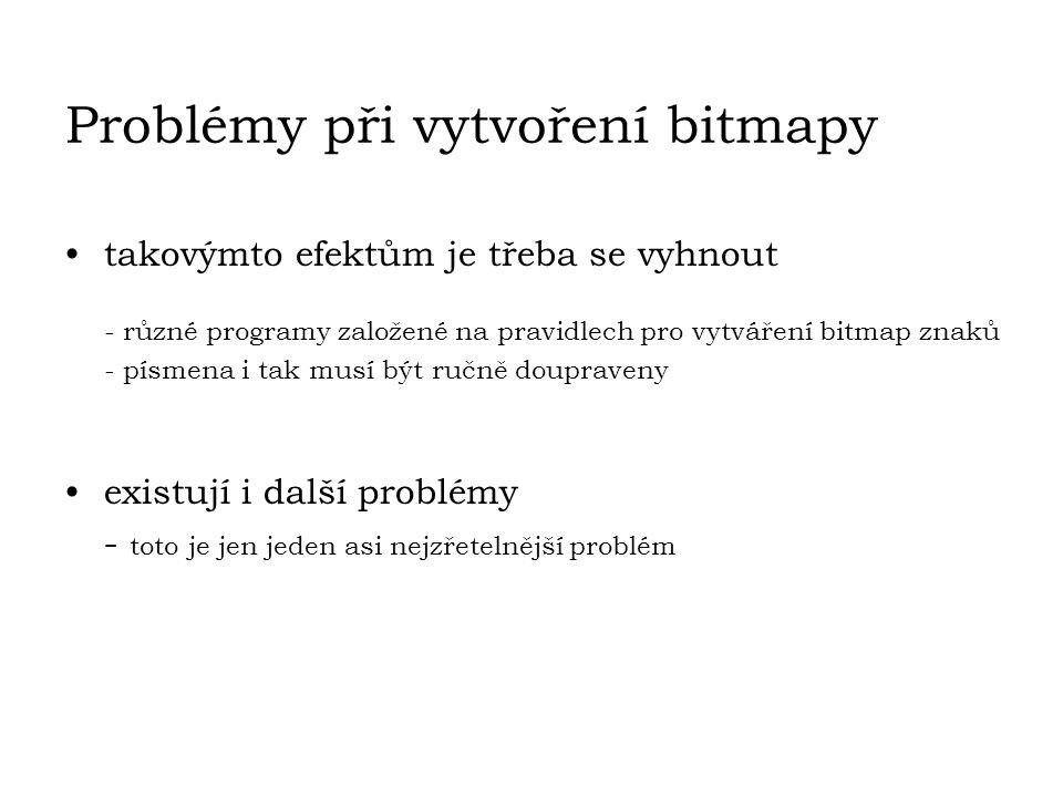 Problémy při vytvoření bitmapy takovýmto efektům je třeba se vyhnout - různé programy založené na pravidlech pro vytváření bitmap znaků - písmena i ta