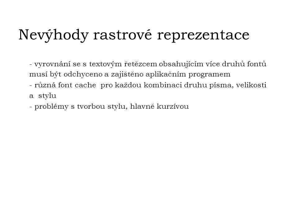 Nevýhody rastrové reprezentace - vyrovnání se s textovým řetězcem obsahujícím více druhů fontů musí být odchyceno a zajištěno aplikačním programem - r