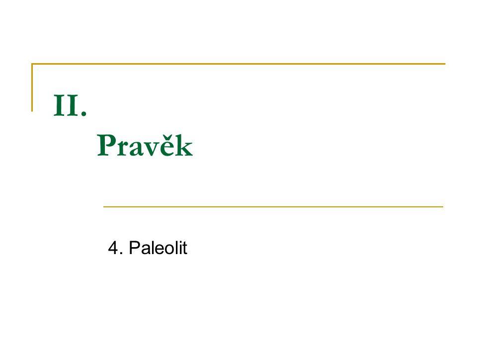 4. Paleolit II. Pravěk