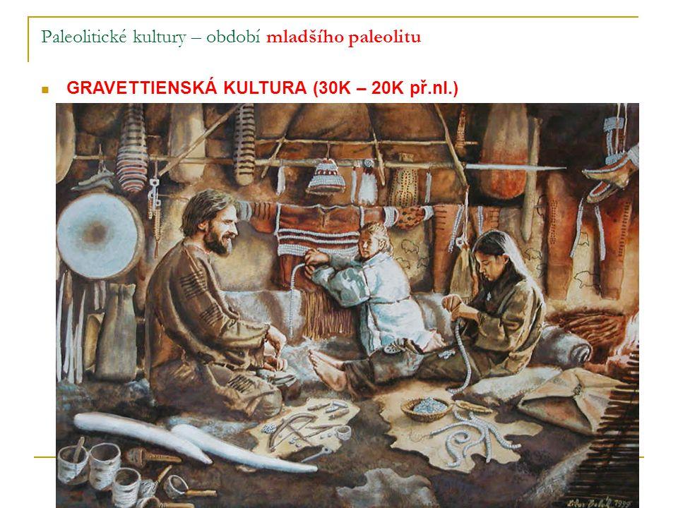 Paleolitické kultury – období mladšího paleolitu GRAVETTIENSKÁ KULTURA (30K – 20K př.nl.) velké lovecké kultury severského typu