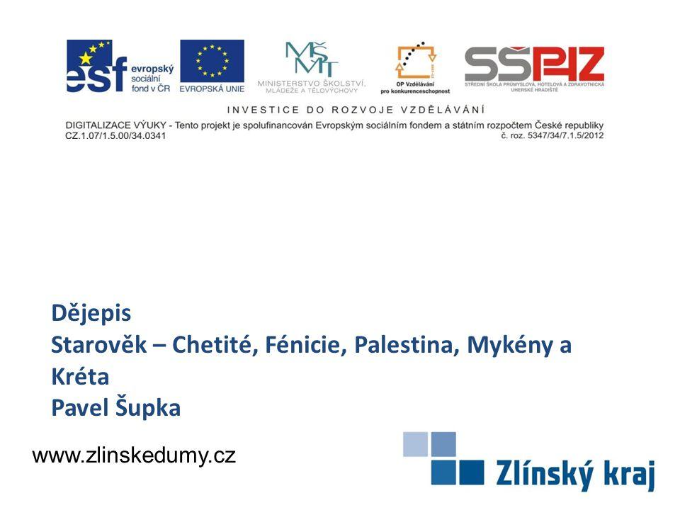 Dějepis Starověk – Chetité, Fénicie, Palestina, Mykény a Kréta Pavel Šupka www.zlinskedumy.cz