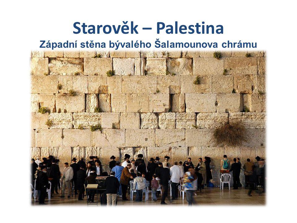 Starověk – Palestina Západní stěna bývalého Šalamounova chrámu