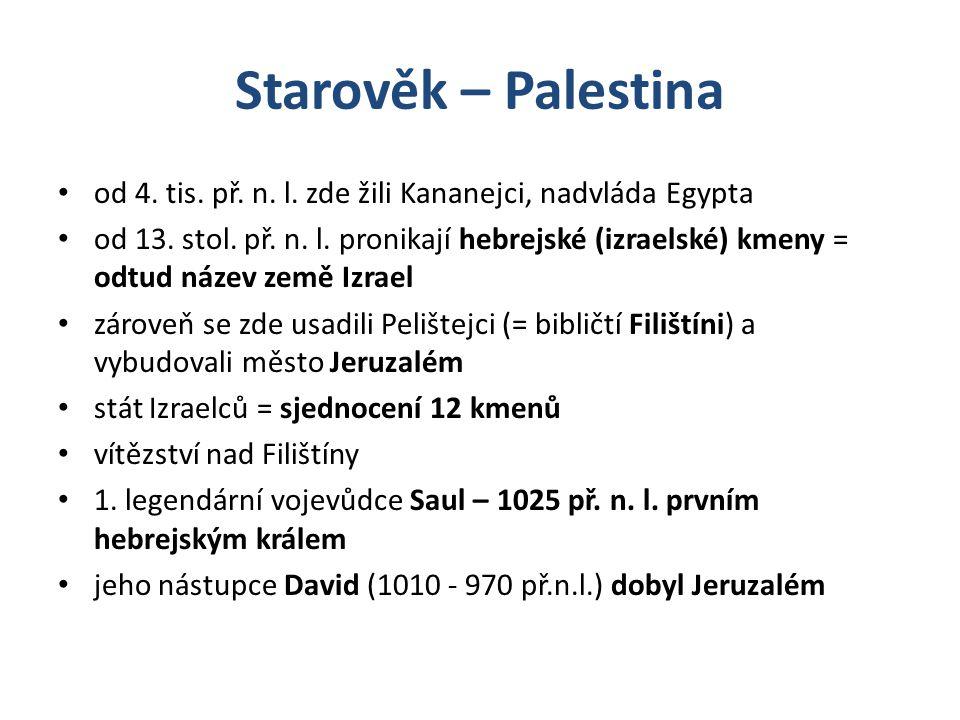 Starověk – Palestina od 4. tis. př. n. l. zde žili Kananejci, nadvláda Egypta od 13. stol. př. n. l. pronikají hebrejské (izraelské) kmeny = odtud náz