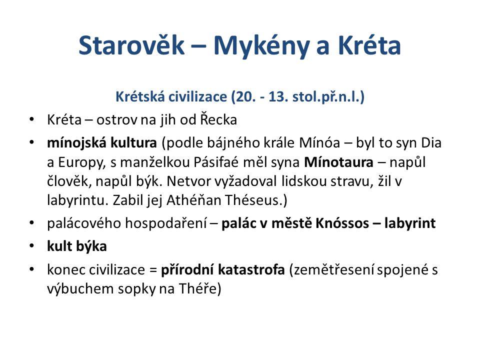 Starověk – Mykény a Kréta Krétská civilizace (20. - 13. stol.př.n.l.) Kréta – ostrov na jih od Řecka mínojská kultura (podle bájného krále Mínóa – byl
