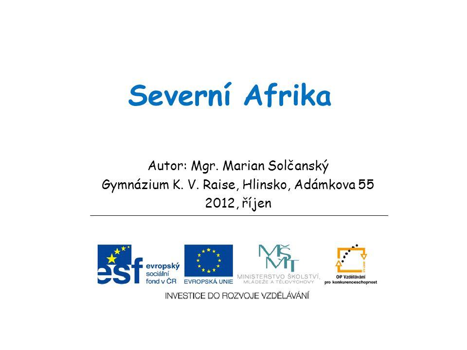Severní Afrika Autor: Mgr. Marian Solčanský Gymnázium K. V. Raise, Hlinsko, Adámkova 55 2012, říjen