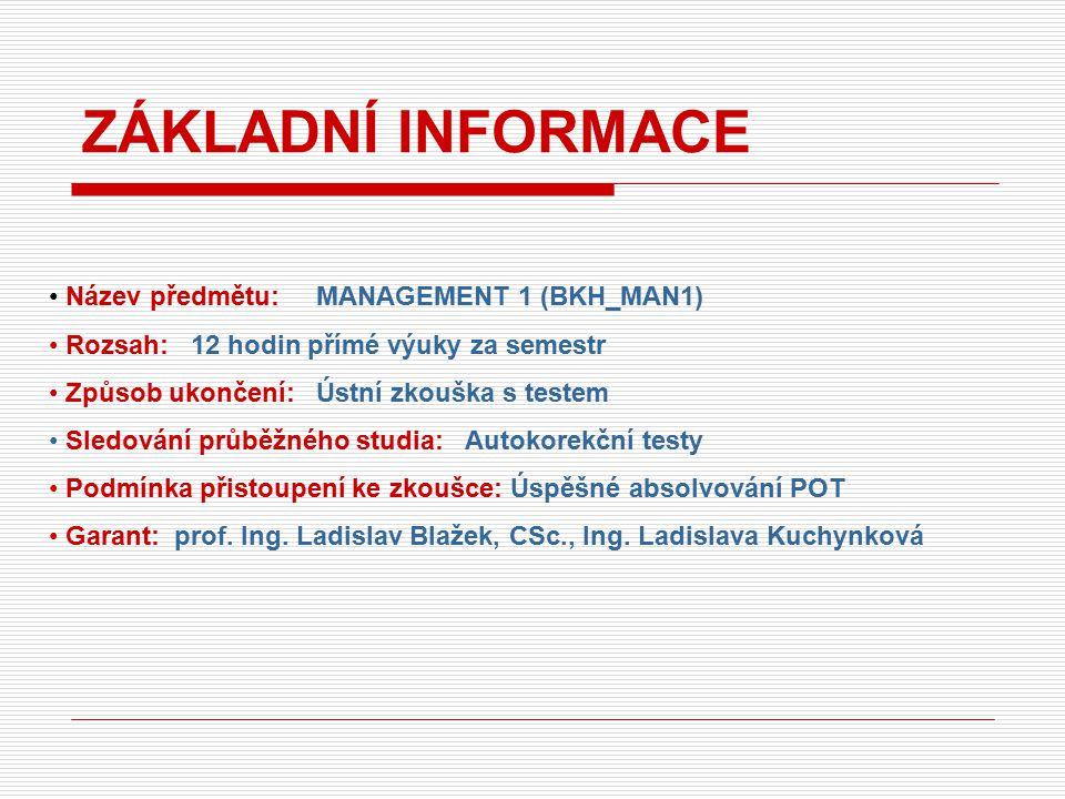 Název předmětu: MANAGEMENT 1 (BKH_MAN1) Rozsah: 12 hodin přímé výuky za semestr Způsob ukončení: Ústní zkouška s testem Sledování průběžného studia: A