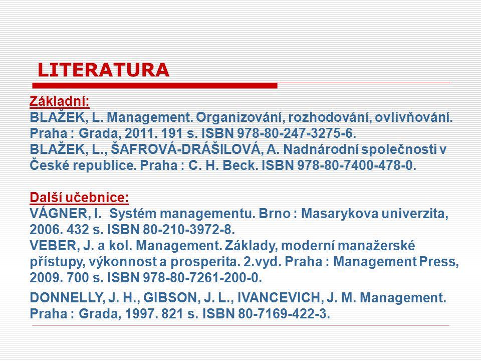 Základní: BLAŽEK, L. Management. Organizování, rozhodování, ovlivňování. Praha : Grada, 2011. 191 s. ISBN 978-80-247-3275-6. BLAŽEK, L., ŠAFROVÁ-DRÁŠI