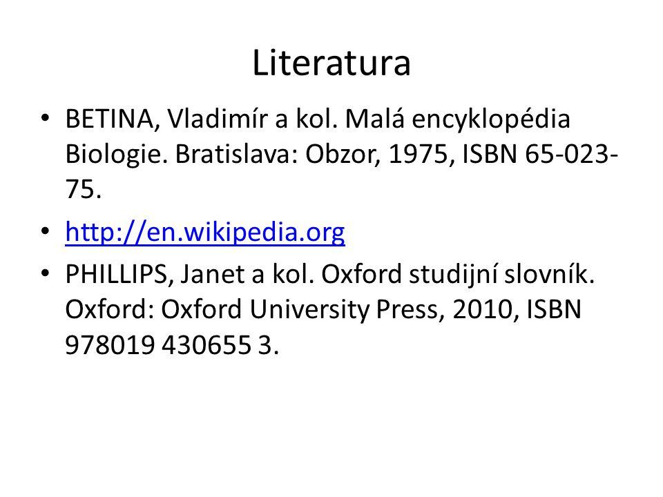 Literatura BETINA, Vladimír a kol. Malá encyklopédia Biologie.