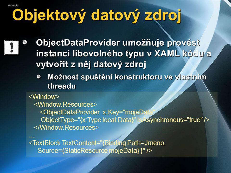 Objektový datový zdroj ObjectDataProvider umožňuje provést instanci libovolného typu v XAML kódu a vytvořit z něj datový zdroj Možnost spuštění konstr