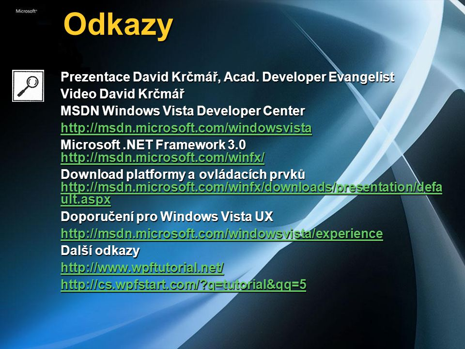 Odkazy Odkazy Prezentace David Krčmář, Acad. Developer Evangelist Video David Krčmář MSDN Windows Vista Developer Center http://msdn.microsoft.com/win
