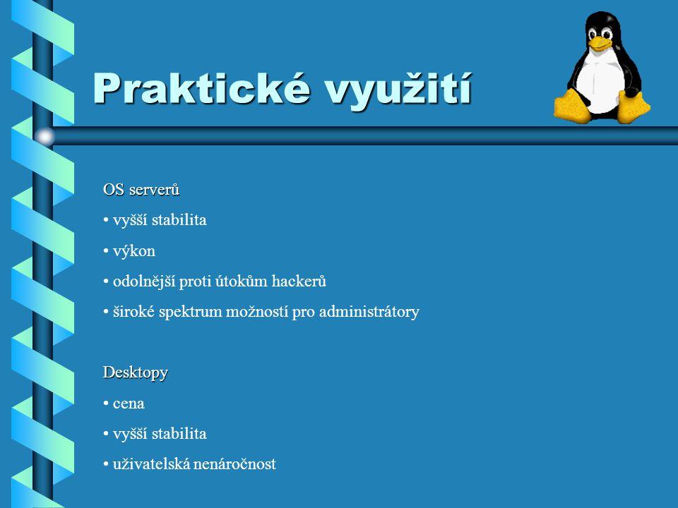 Praktické využití OS serverů vyšší stabilita výkon odolnější proti útokům hackerů široké spektrum možností pro administrátoryDesktopy cena vyšší stabilita uživatelská nenáročnost