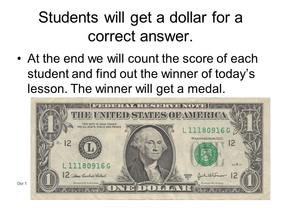 Students will get a dollar for a correct answer.