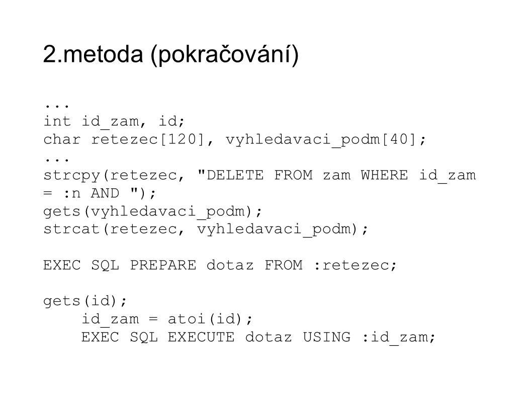 2.metoda (pokračování)... int id_zam, id; char retezec[120], vyhledavaci_podm[40];... strcpy(retezec,