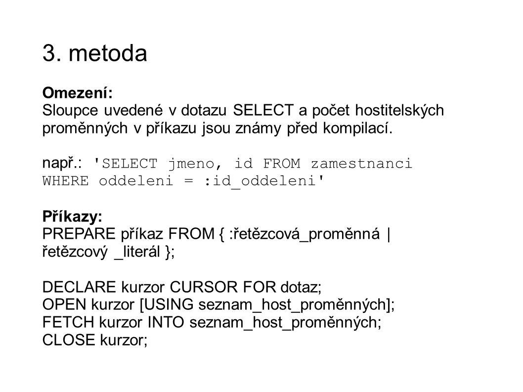 3. metoda Omezení: Sloupce uvedené v dotazu SELECT a počet hostitelských proměnných v příkazu jsou známy před kompilací. např.: 'SELECT jmeno, id FROM