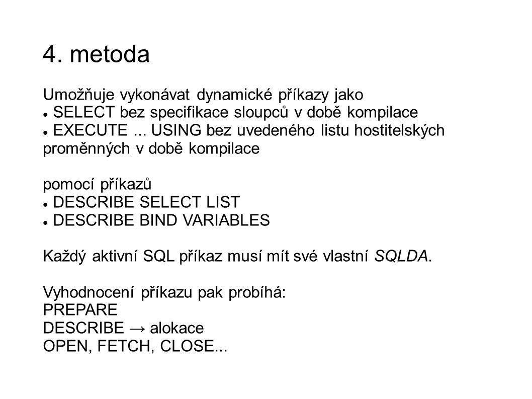 4. metoda Umožňuje vykonávat dynamické příkazy jako SELECT bez specifikace sloupců v době kompilace EXECUTE... USING bez uvedeného listu hostitelských