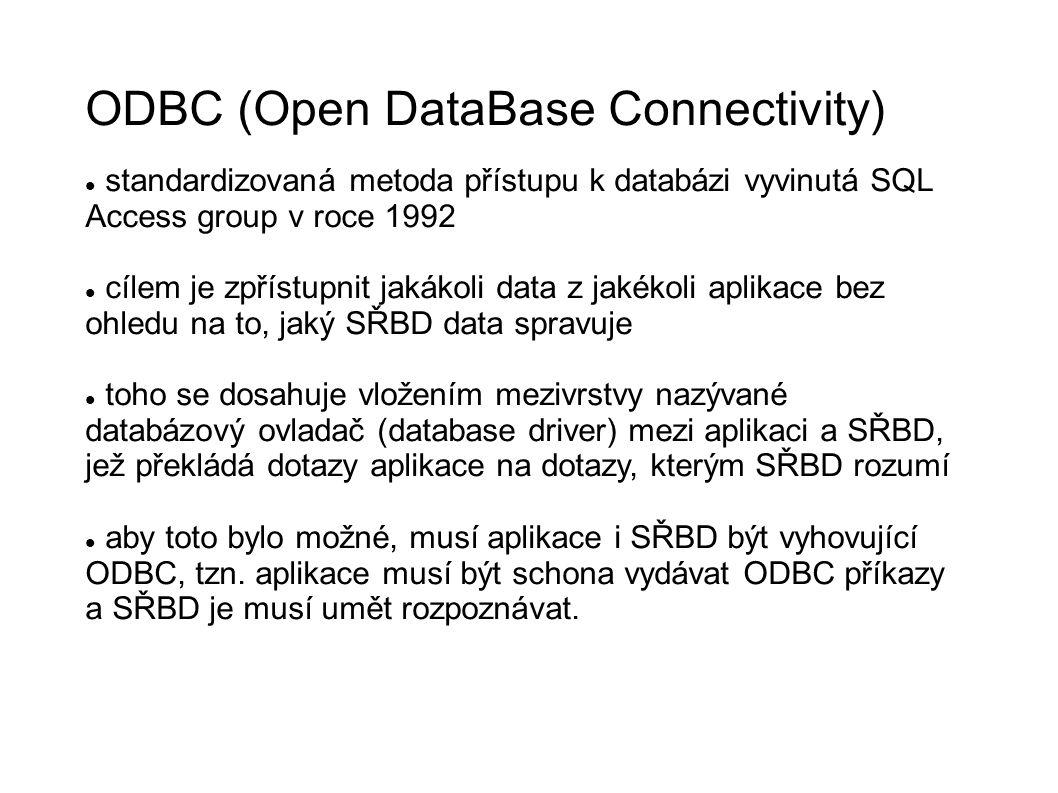 ODBC (Open DataBase Connectivity) standardizovaná metoda přístupu k databázi vyvinutá SQL Access group v roce 1992 cílem je zpřístupnit jakákoli data z jakékoli aplikace bez ohledu na to, jaký SŘBD data spravuje toho se dosahuje vložením mezivrstvy nazývané databázový ovladač (database driver) mezi aplikaci a SŘBD, jež překládá dotazy aplikace na dotazy, kterým SŘBD rozumí aby toto bylo možné, musí aplikace i SŘBD být vyhovující ODBC, tzn.