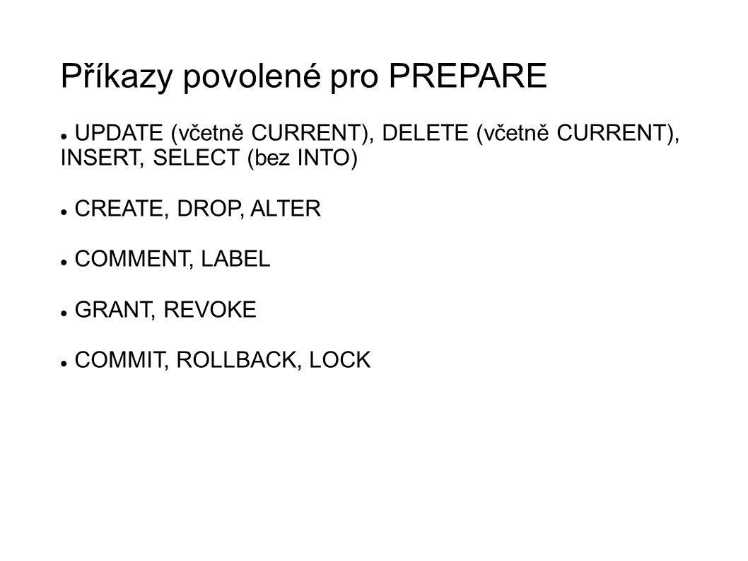 Příkazy povolené pro PREPARE UPDATE (včetně CURRENT), DELETE (včetně CURRENT), INSERT, SELECT (bez INTO) CREATE, DROP, ALTER COMMENT, LABEL GRANT, REVOKE COMMIT, ROLLBACK, LOCK