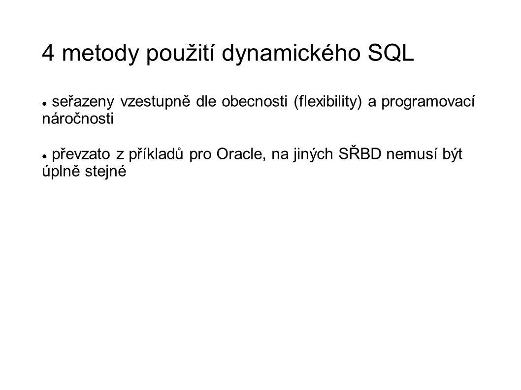 4 metody použití dynamického SQL seřazeny vzestupně dle obecnosti (flexibility) a programovací náročnosti převzato z příkladů pro Oracle, na jiných SŘBD nemusí být úplně stejné