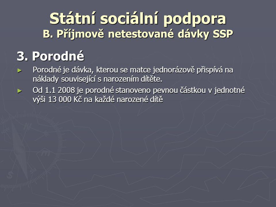 Státní sociální podpora B. Příjmově netestované dávky SSP 3. Porodné ► Porodné je dávka, kterou se matce jednorázově přispívá na náklady související s