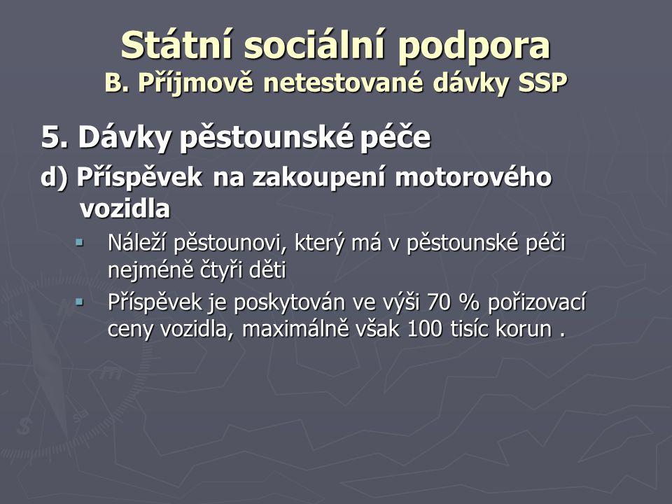 Státní sociální podpora B. Příjmově netestované dávky SSP 5. Dávky pěstounské péče d) Příspěvek na zakoupení motorového vozidla  Náleží pěstounovi, k