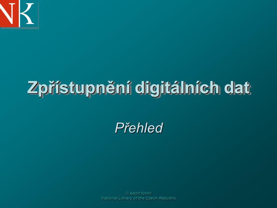 © Adolf Knoll National Library of the Czech Republic Zpřístupnění digitálních dat Přehled