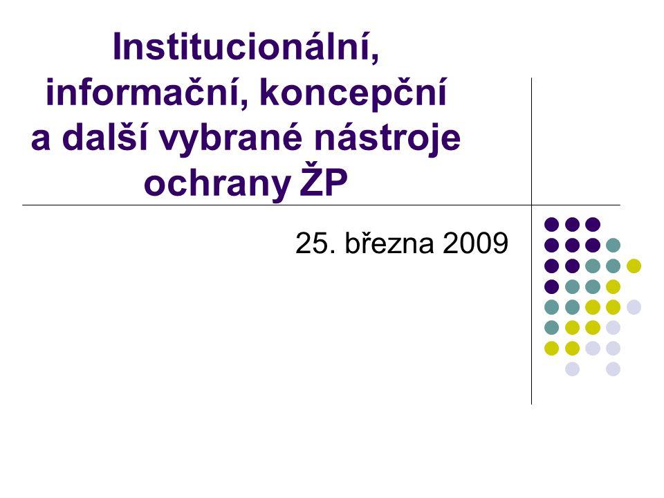 Institucionální, informační, koncepční a další vybrané nástroje ochrany ŽP 25. března 2009